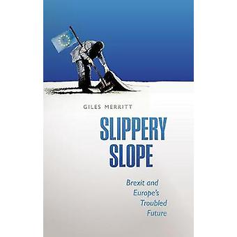 Slippery Slope - Brexit and Europe's Troubled Future by Giles Merritt