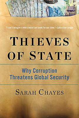 Thieves of State - Why Corruption Threatens Global Security by Sarah C
