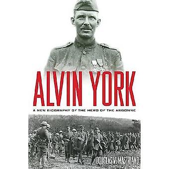 Alvin York - une nouvelle biographie du héros de l'Argonne par Douglas V M