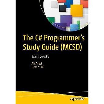 The C# Programmer's Study Guide (MCSD) - Exam - 70-483 by Ali Asad - 97