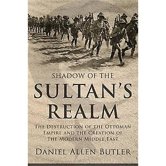 Shadow of the Sultan's Realm - The Destruction of the Ottoman Empire a