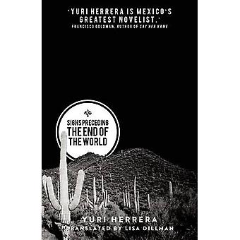 Signs Preceding the End of the World by Yuri Herrera - Lisa Dillman -