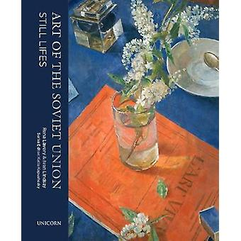 Still Life - The Art of the Soviet Union by Rena Lavery - 978191078788