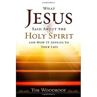 What Jesus Said about the Holy Spirit: And How It Applies to Your Life
