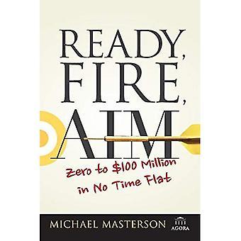 Ready, Fire, Aim: Nul tot 100 miljoen dollar in een mum tijd Flat (Agora-serie)