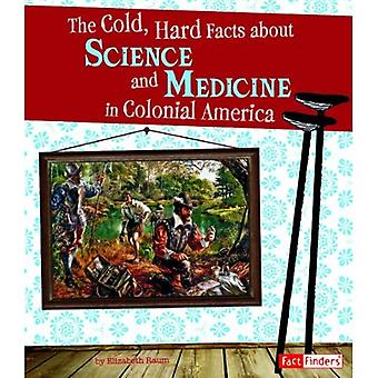 The Cold, Hard Facts about Science and Medicine in Colonial America (Fact Finders: Life in the American Colonies)