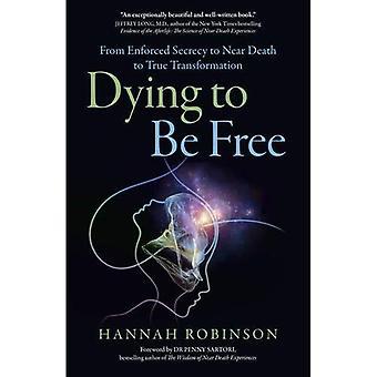 Stervende om vrij te zijn: van gedwongen geheimhouding in de buurt van dood aan ware transformatie