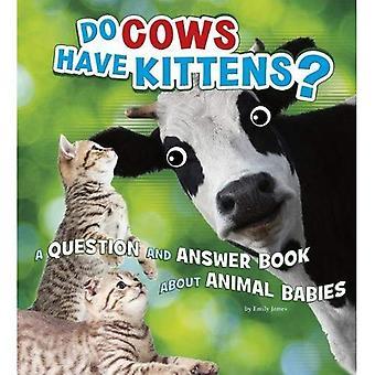 Koeien hebben Kittens?: een vraag en antwoord boek over dierlijke babys (A + boeken: dieren, dieren!)