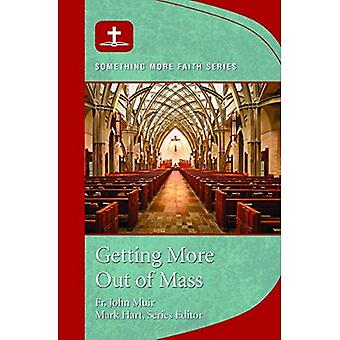 Getting More Out of Mass (Something More Faith)