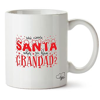 Hippowarehouse Who Needs Santa When You Have Grandad Printed Mug Cup Ceramic 10oz