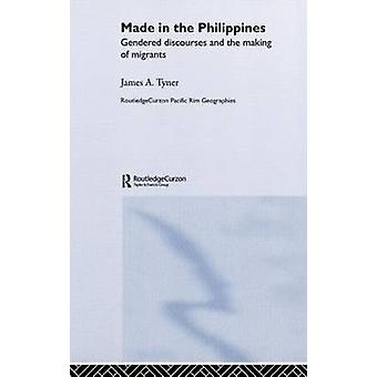 Made in the Philippines Gendered Discourses and the Making of Migrants by Tyner & James A.