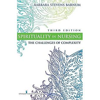 Spirituality in Nursing The Challenges of Complexity by Stevens Barnum & Barbara
