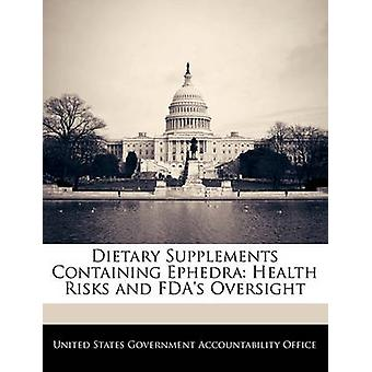 Dietary Supplements Containing Ephedra Health Risks and FDAs Oversight by United States Government Accountability
