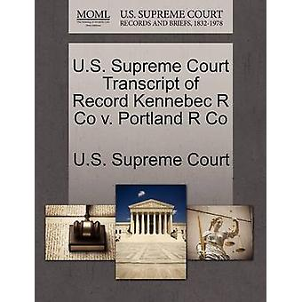 U.S. Supreme Court Transcript of Record Kennebec R Co v. Portland R Co by U.S. Supreme Court