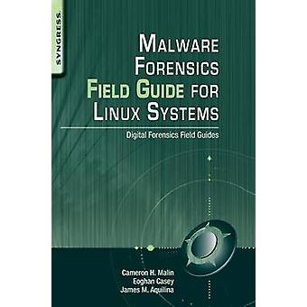Malware Forensics Field Guide for Linux Systems Digital Forensics Field Guides by Malin & Cameron H.