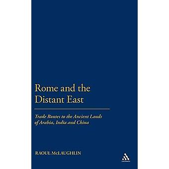 Rome and the Distant East Trade Routes to the Ancient Lands of Arabia India and China by McLaughlin & Raoul