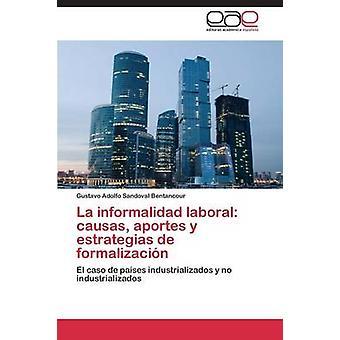 La informalidad laboral causas aportes y estrategias de formalizacin by Sandoval Bentancour Gustavo Adolfo