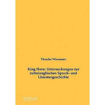 Kung Horn Untersuchungen zur mittelenglischen Sprach und Literaturgeschichte av Wissmann & Theodor