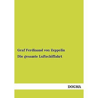 Die gesamte Luftschiffahrt by von Zeppelin & Graf Ferdinand