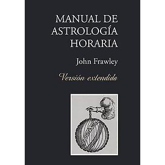 Manual de Astrologa Horaria  Versin extendida by Frawley & John