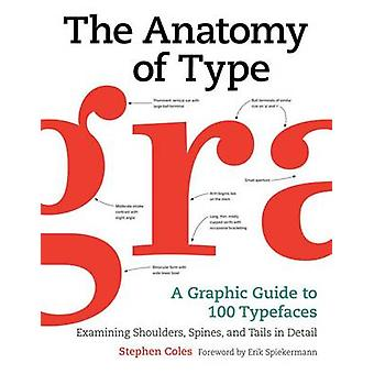 The Anatomy of Type - A Graphic Guide to 100 Typefaces by Stephen Cole