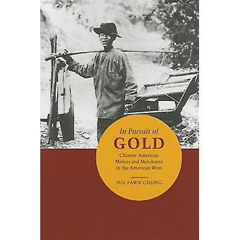 In Pursuit of Gold - Chinese American Miners and Merchants in the Amer