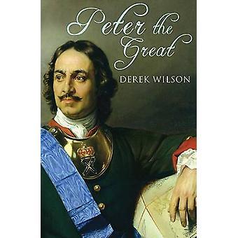 Peter the Great by Derek Wilson - 9780312550998 Book