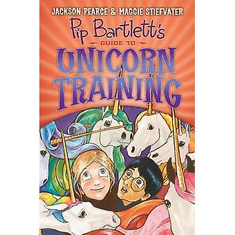 Pip Bartlett's Guide to Unicorn Training (Pip Bartlett #2) by Maggie