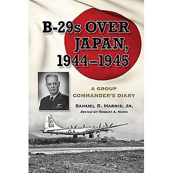Attacking Japan from Saipan - The Diary of a B-29 Group Commander - 19