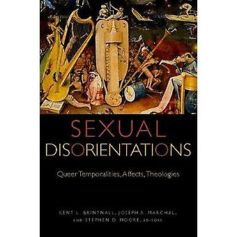 Sexual Disorientations - Queer Temporalities - Affects - Theologies -