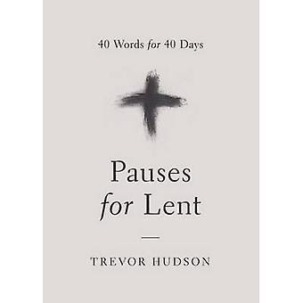 Pauses for Lent - 40 Words for 40 Days by Trevor Hudson - 978083581504