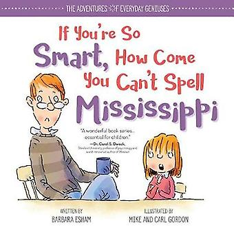 If You're So Smart - How Come You Can't Spell Mississippi by Barbara