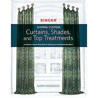 Singer Sewing Custom Curtains - Shades - and Top Treatments - A Comple