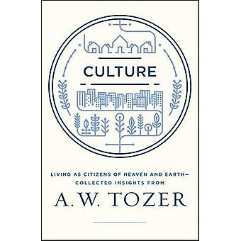 Culture - Living as Citizens of Heaven on Earth--Collected Insights fr