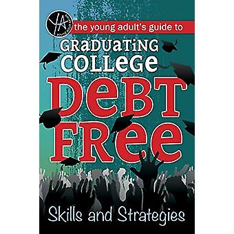 The Young Adult's Guide to Graduating College Debt-Free - Skills and S