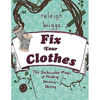 Fix Your Clothes - The Sustainable Magic of Mending - Patching - and D
