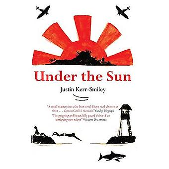 Under the Sun by Justin Kerr-Smiley - 9781908129499 Book