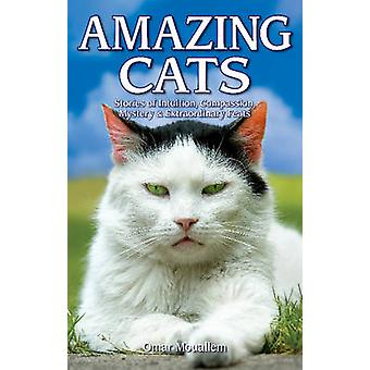 Amazing Cats - Stories of Intuition - Compassion - Mystery & Extraordi
