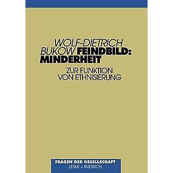 Feindbild Minderheit  Ethnisierung und ihre Ziele by Bukow & WolfD.