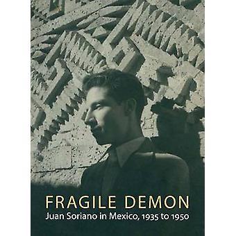 Demônio frágil - Juan Soriano em México - 1935-1950 por Edward J. Sul