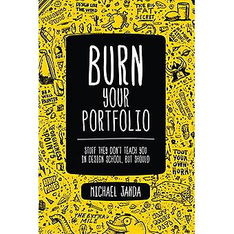 Burn Your Portfolio Stuff they dont teach you in design school but should by Michael Janda