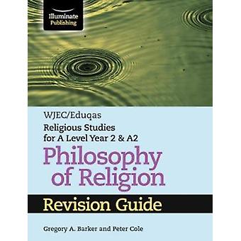 WJECEduqas Religious Studies for A Level Year 2  A2  Phil by Gregory Barker