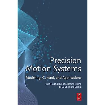 Precision Motion Systems Modeling Control and Applications by Liang & Jian
