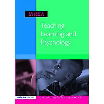 Teaching Learning and Psychology by Yeomans & Jane