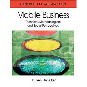 Handbook of Research in Mobile Business Technical Methodological and Social Perspectives 1st Edition 2 Volume Set by Unhelkar & Bhuvan