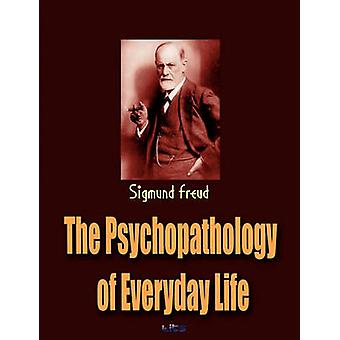 The Psychopathology of Everyday Life by Freud & Sigmund