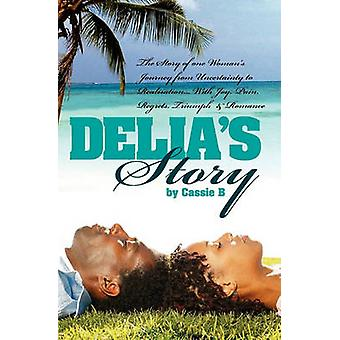Delias Story  One Womans Journey from Uncertainty to Realisation by B & Cassie