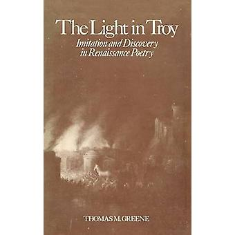 Light in Troy Imitation and Discovery in Renaissance Poetry by Greene & Thomas M