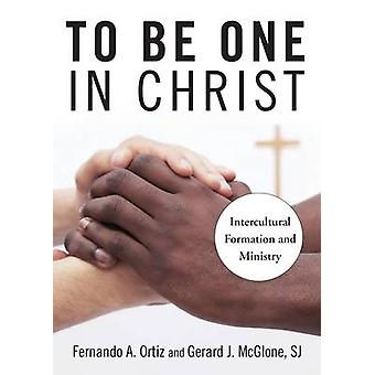 To Be One in Christ Intercultural Formation and Ministry by McGlone & Gerard J