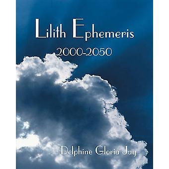 Lilith Ephemeris 20002050 by Jay & Delphine Gloria